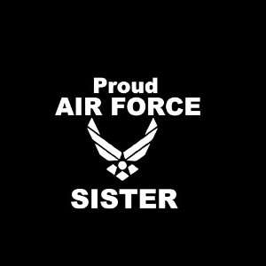 Proud Air Force Sister Car Window Decal Sticker White 5